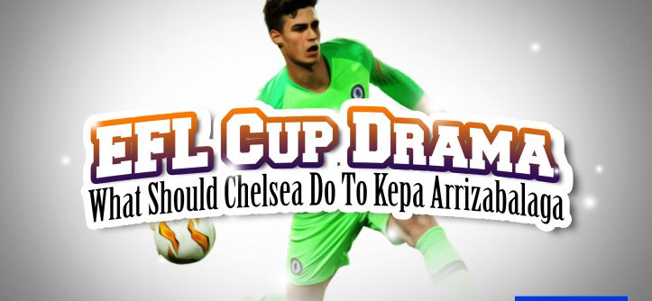 What Should Chelsea Do to Kepa Arrizabalaga?