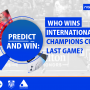 Predict and Win: Who Wins International Champions Cup Last Game?