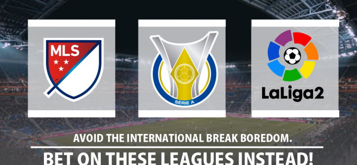 Avoid the International Break Boredom. Bet On These Leagues Instead!