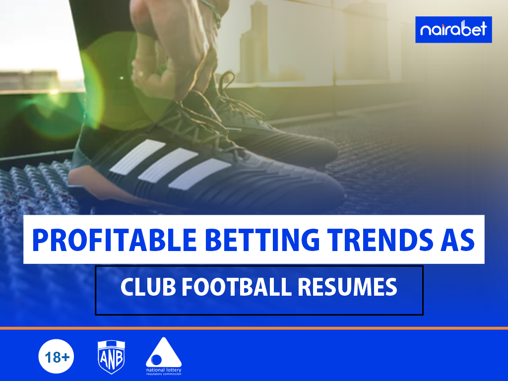 Profitable Betting Trends as Club Football Resumes