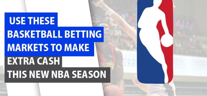 Use These Basketball Betting Markets to Make Extra Cash This NBA Season