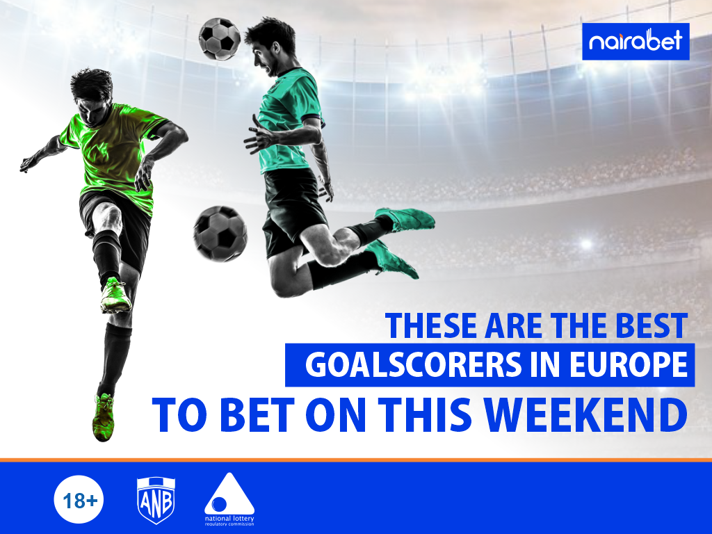 Best Goalscorers in Europe to Bet on This Weekend